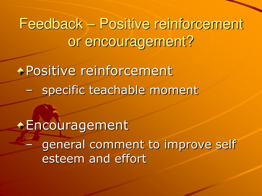 Feedback – Positive reinforcement or encouragement?