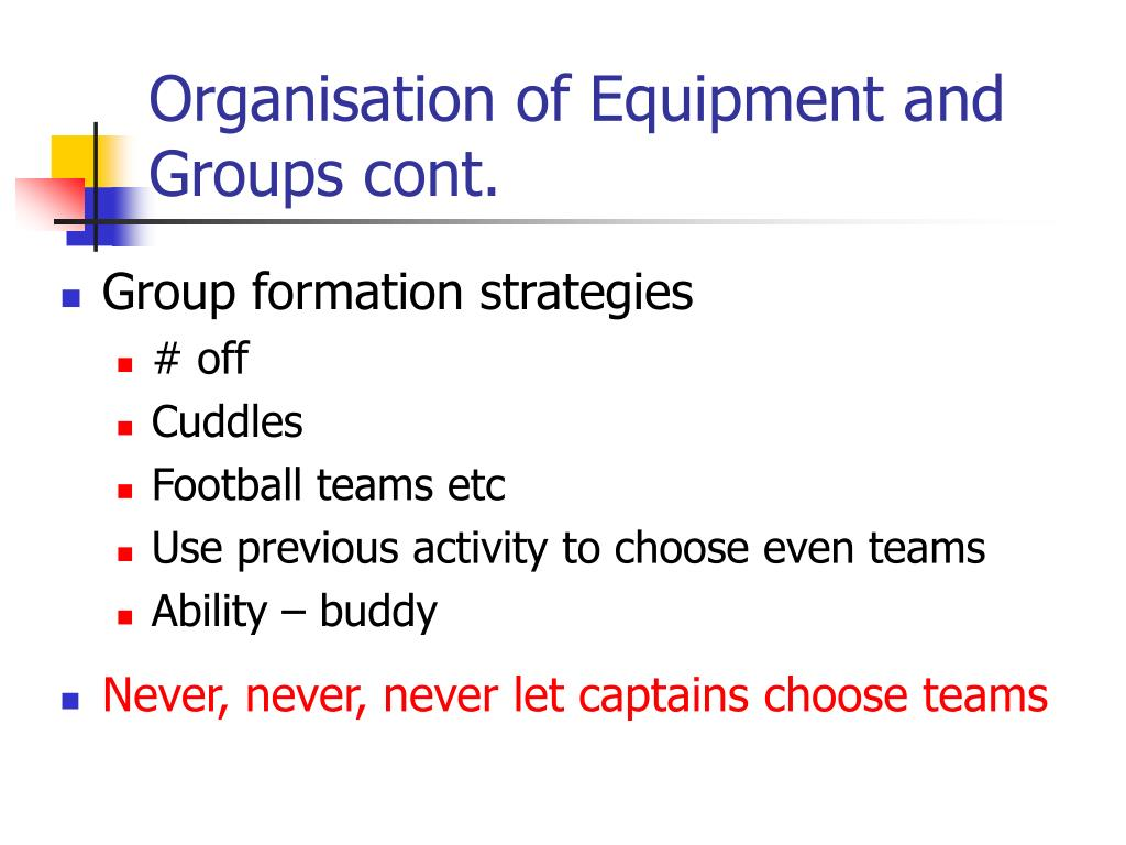 Organisation of Equipment and Groups cont.