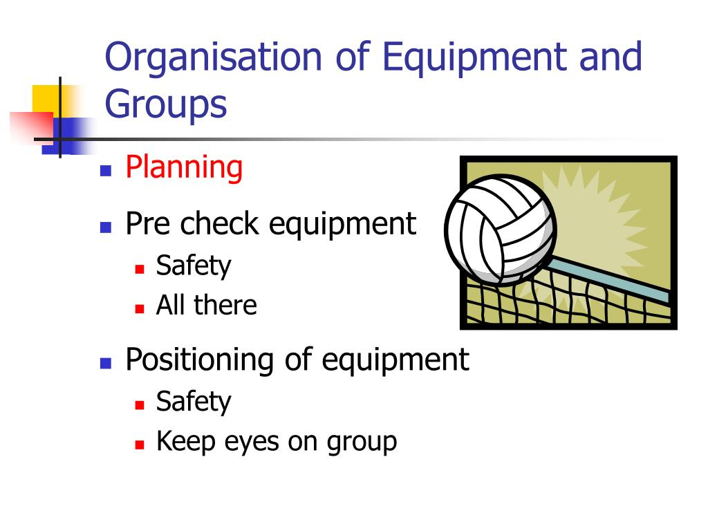 Organisation of Equipment and Groups