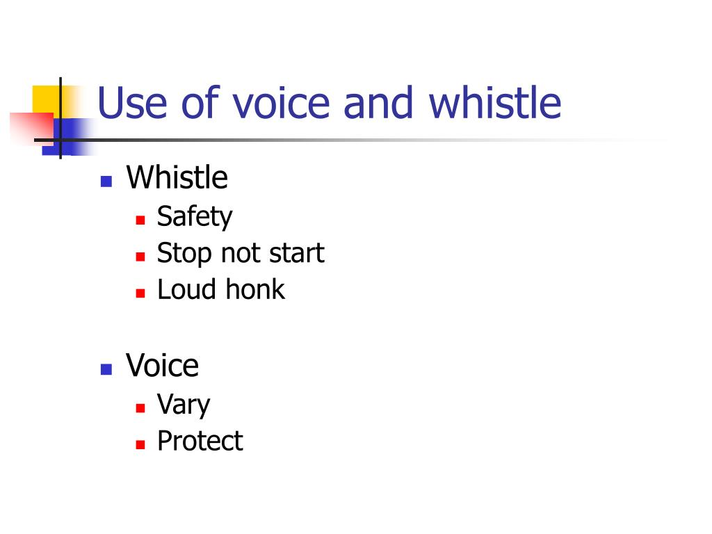 Use of voice and whistle