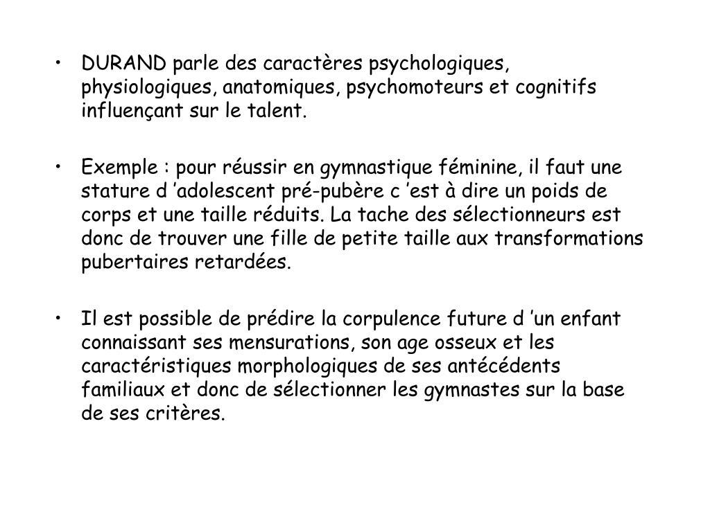 DURAND parle des caractères psychologiques, physiologiques, anatomiques, psychomoteurs et cognitifs influençant sur le talent.
