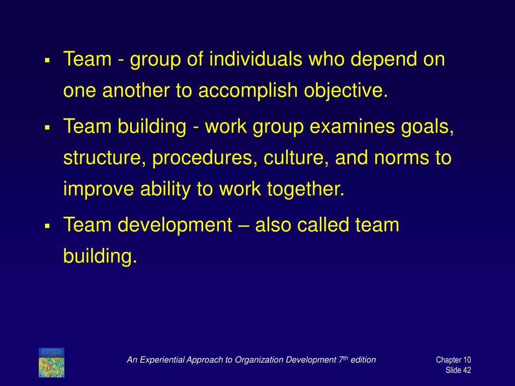 Team - group of individuals who depend on one another to accomplish objective.
