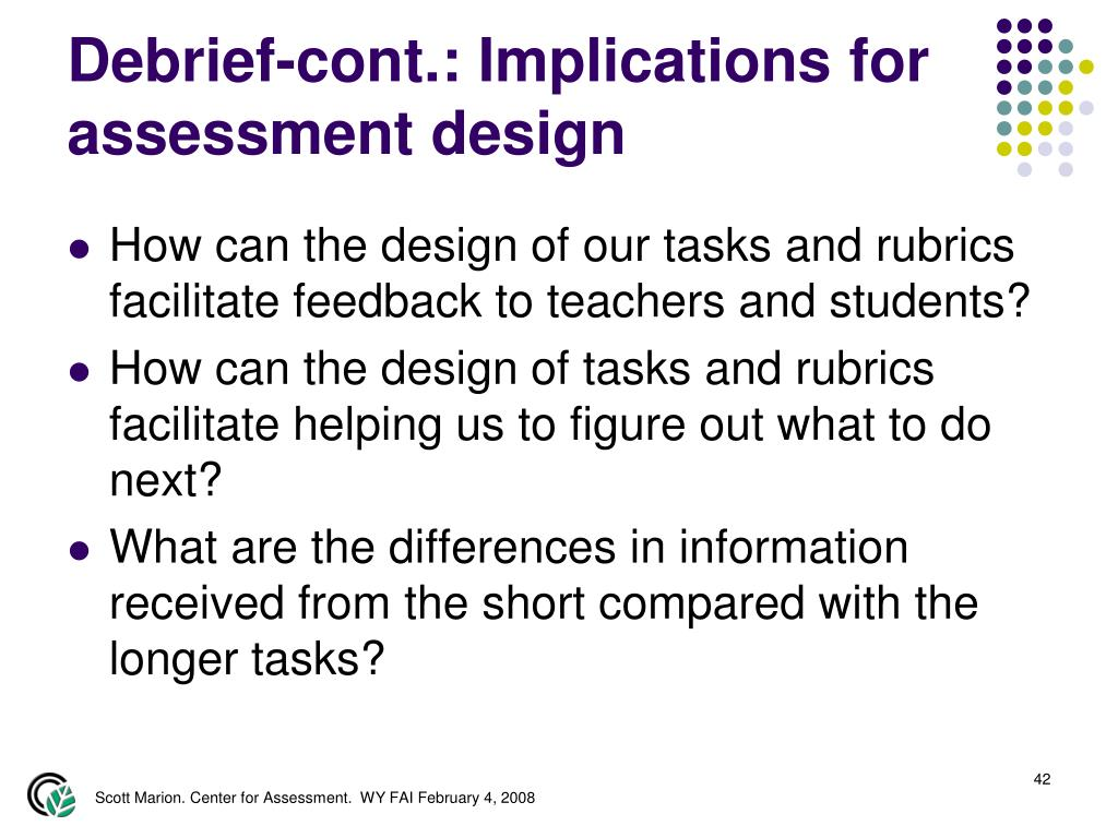 Debrief-cont.: Implications for assessment design