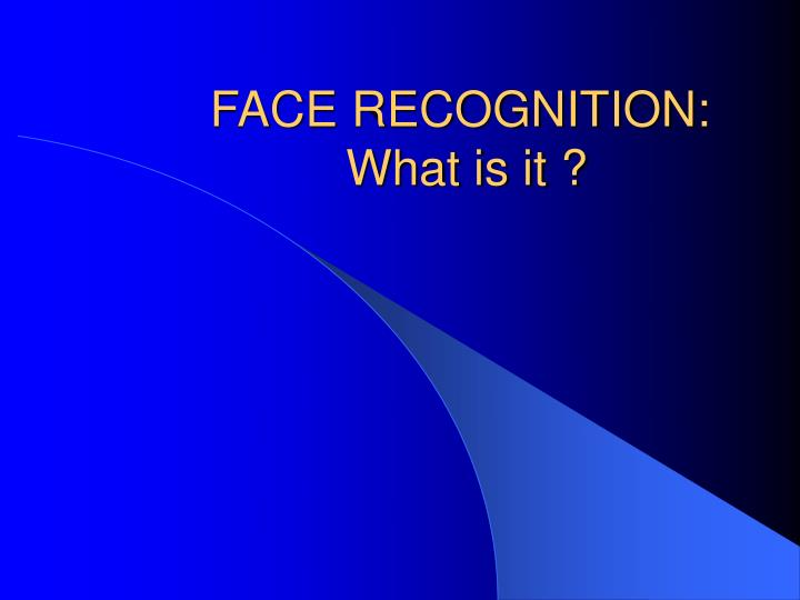 Face recognition what is it