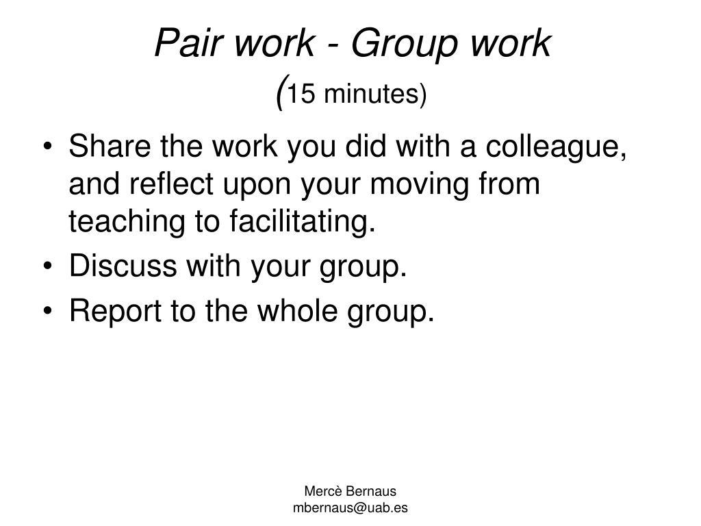 Pair work - Group work