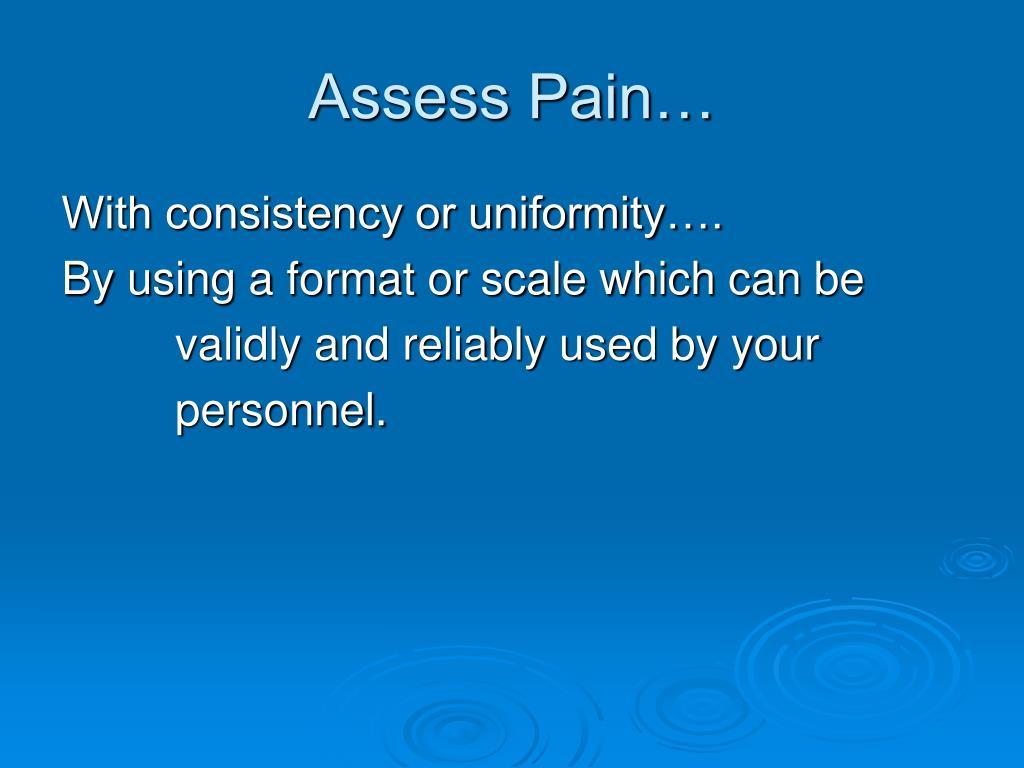 Assess Pain…