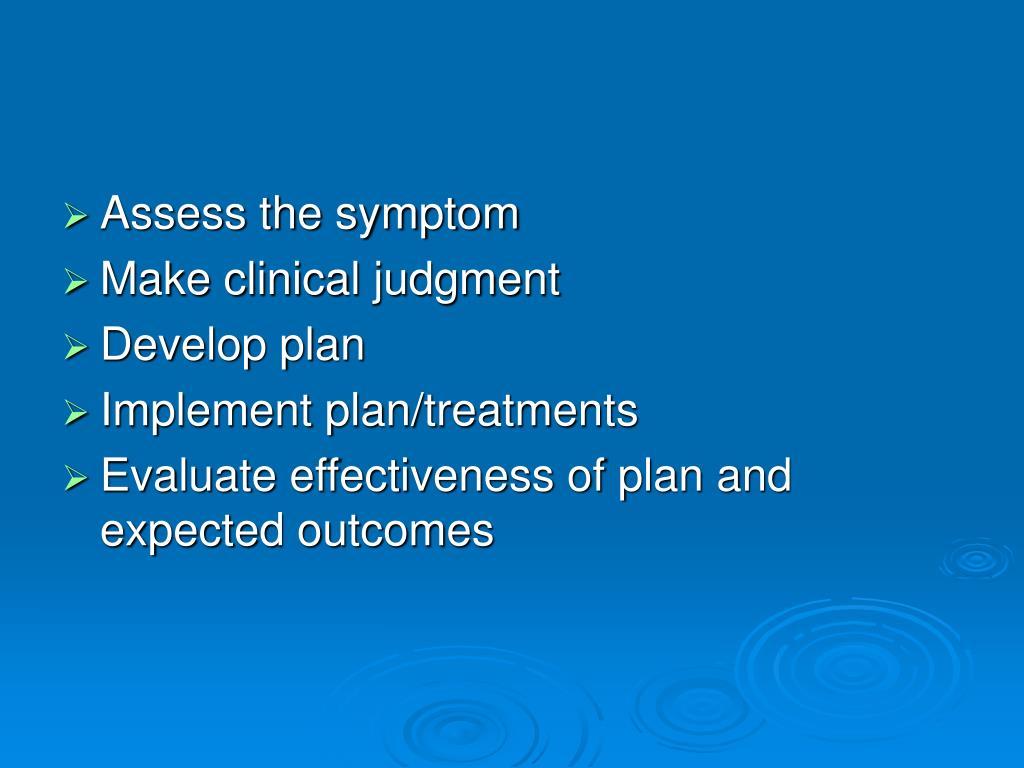 Assess the symptom