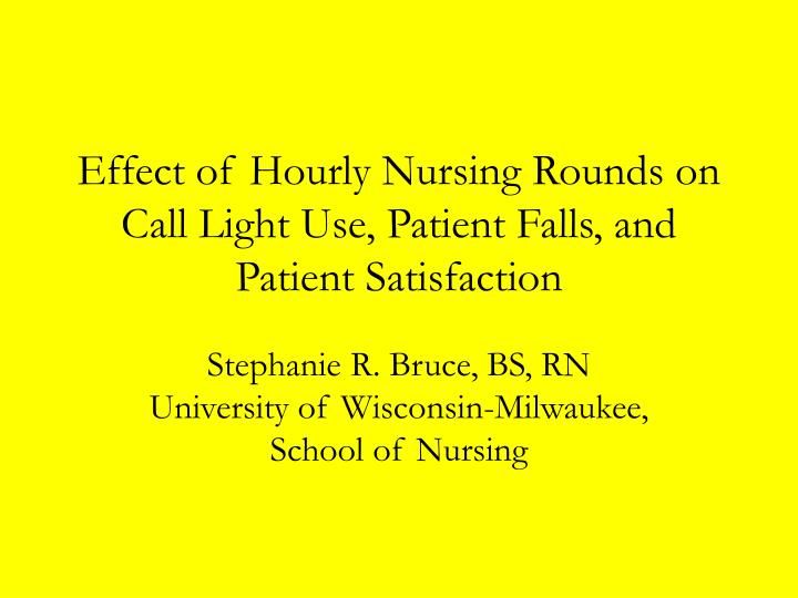 Effect of hourly nursing rounds on call light use patient falls and patient satisfaction l.jpg