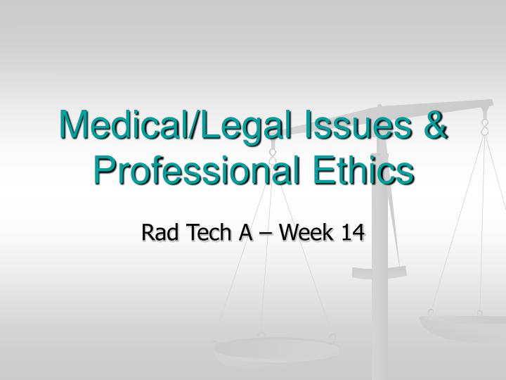Medical legal issues professional ethics