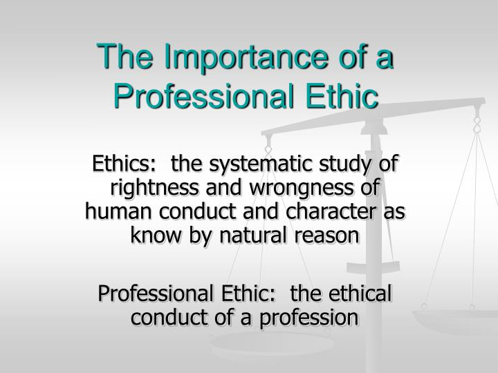 The importance of a professional ethic l.jpg