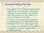 1 concentrating the ore