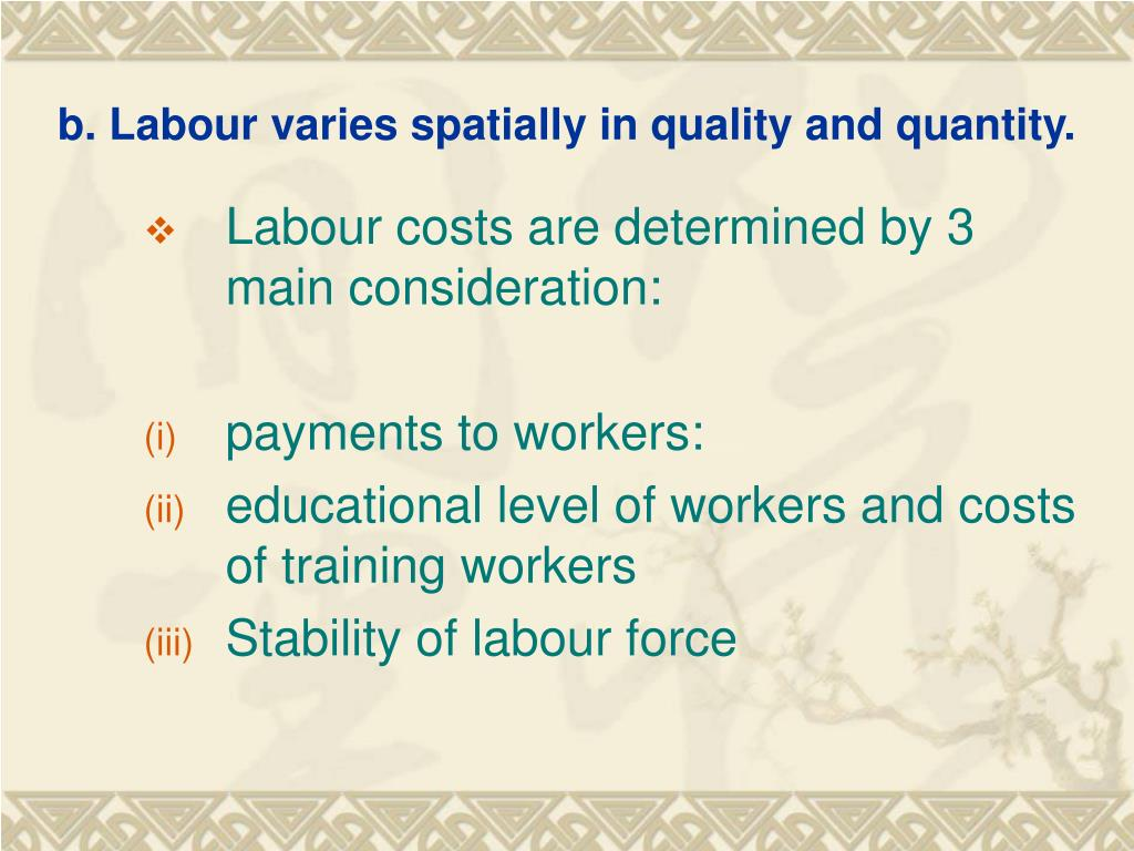 b. Labour varies spatially in quality and quantity.