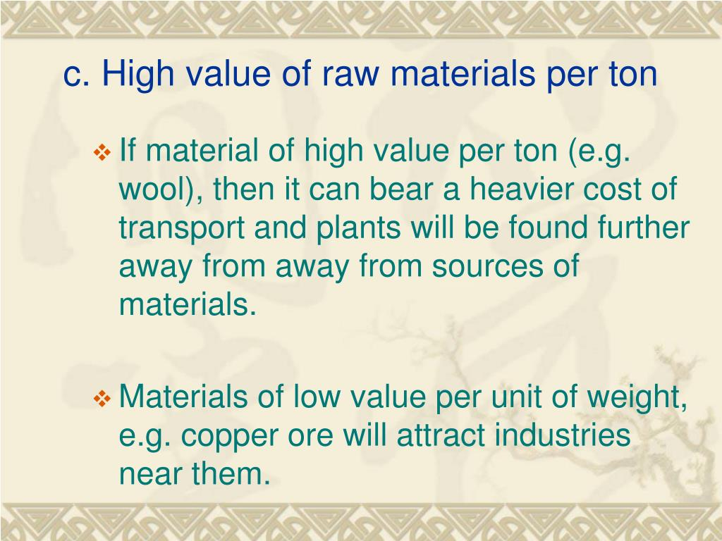 c. High value of raw materials per ton
