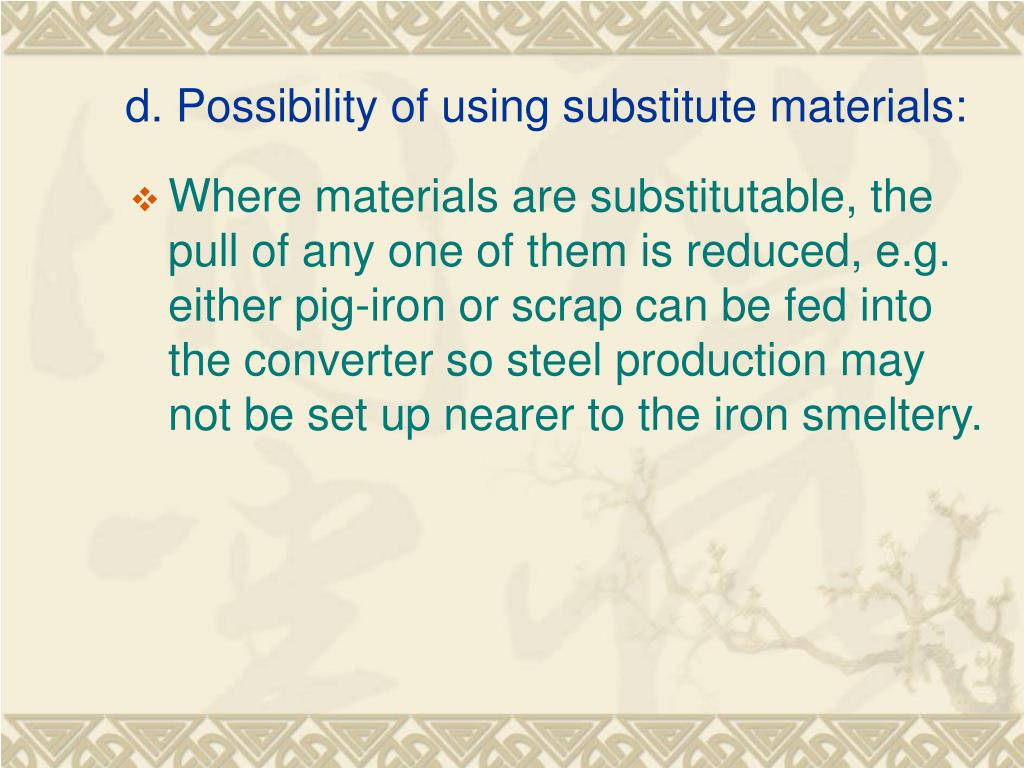 d. Possibility of using substitute materials: