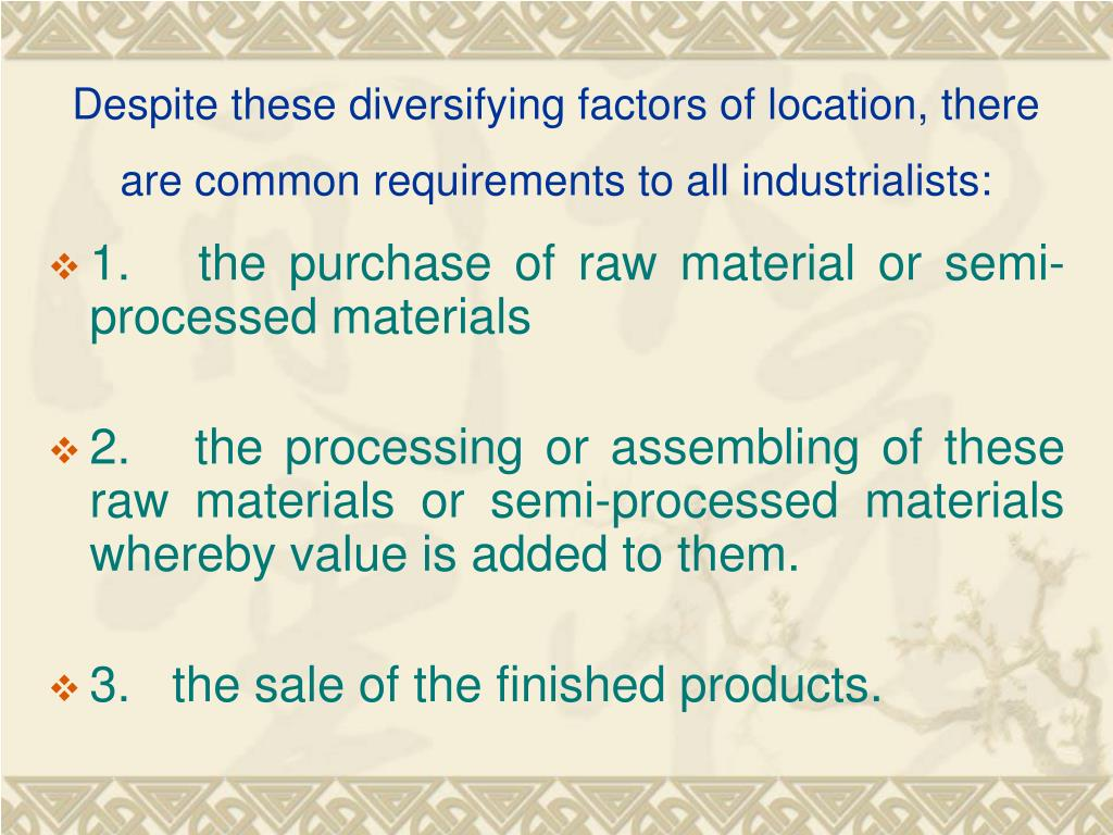 Despite these diversifying factors of location, there are common requirements to all industrialists:
