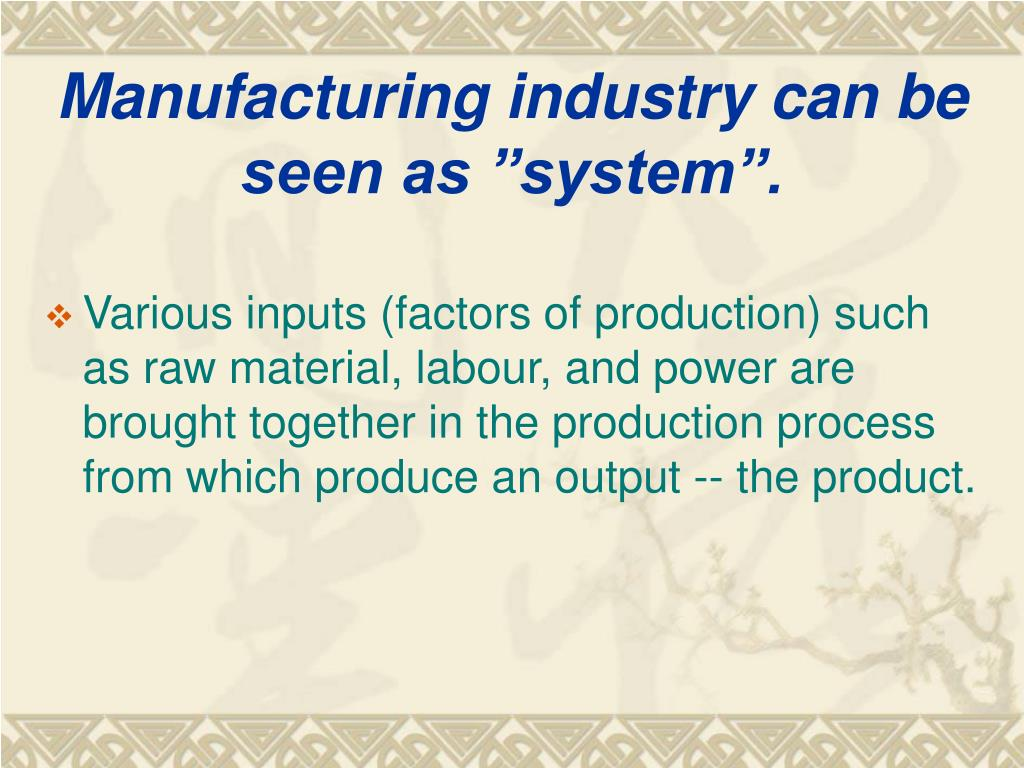 "Manufacturing industry can be seen as ""system""."