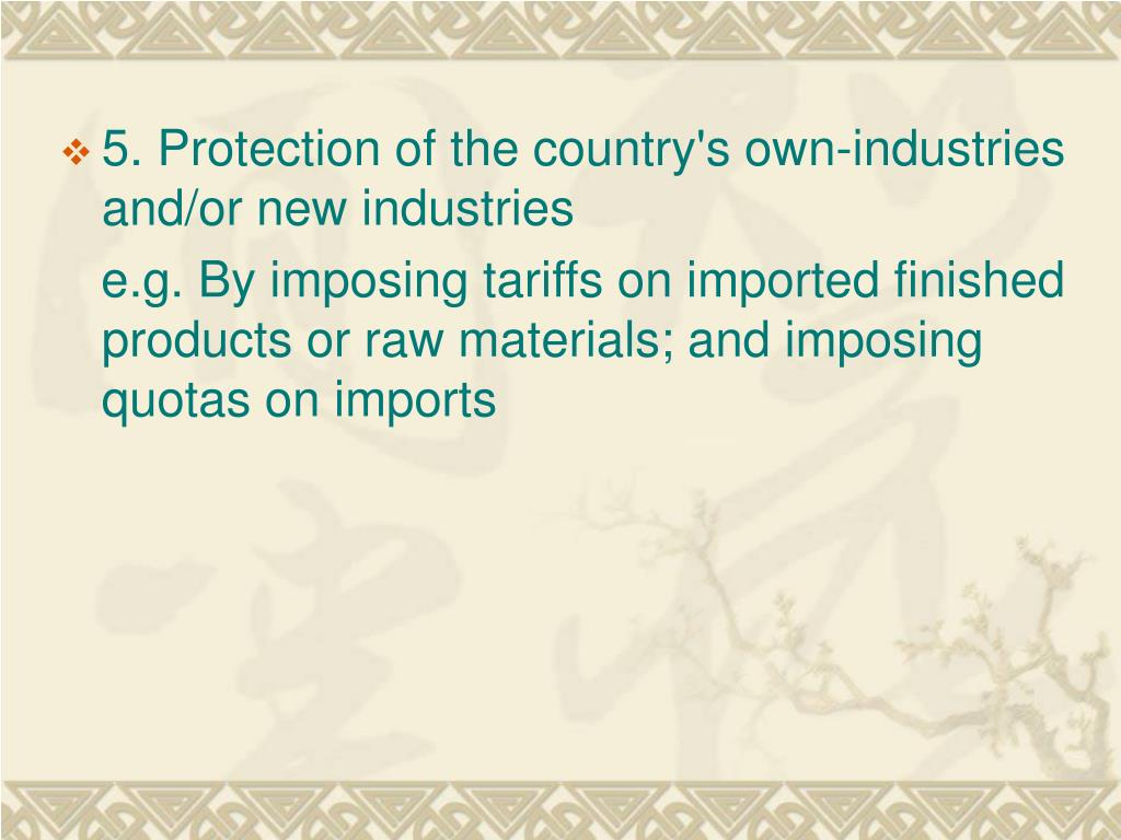 5. Protection of the country's own-industries and/or new industries