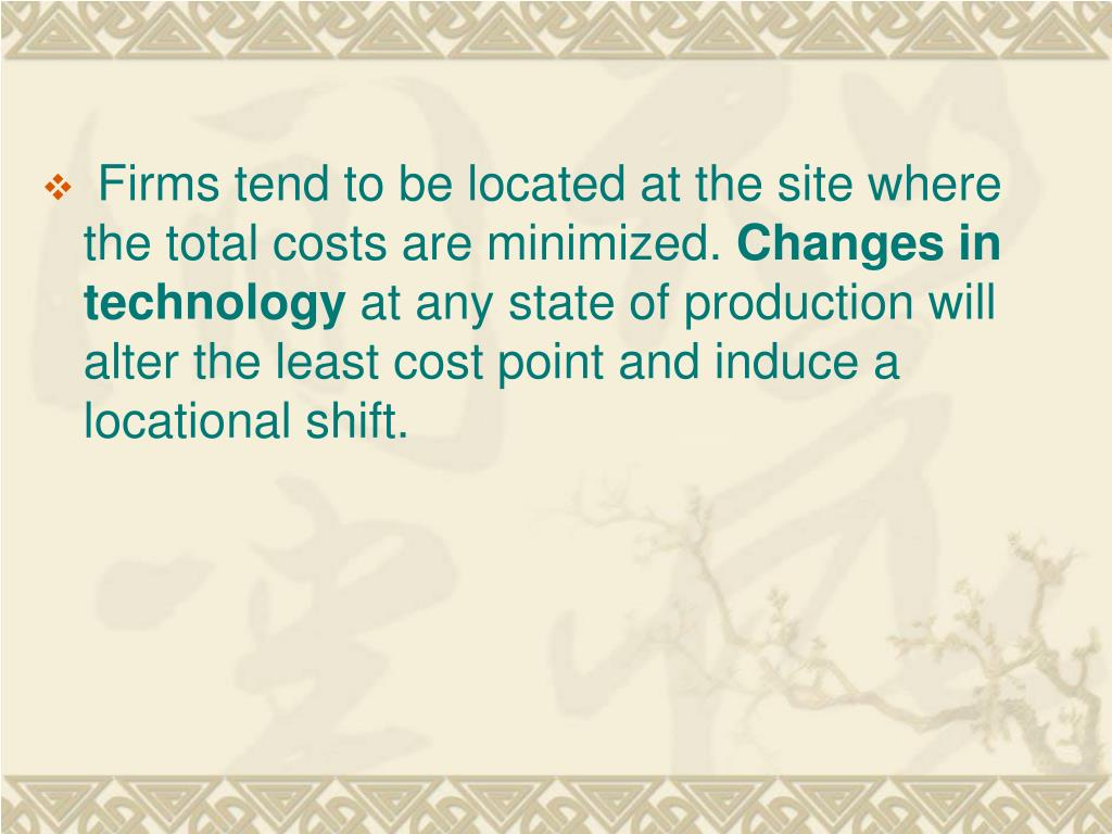 Firms tend to be located at the site where the total costs are minimized.