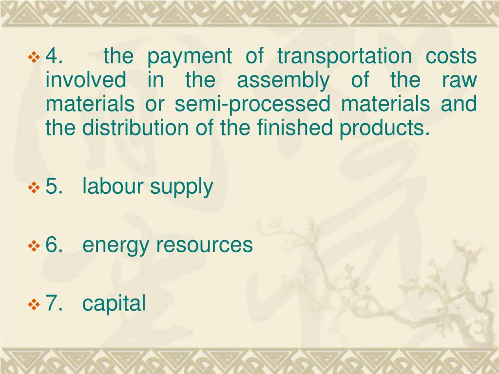 4.   the payment of transportation costs involved in the assembly of the raw materials or semi-processed materials and the distribution of the finished products.