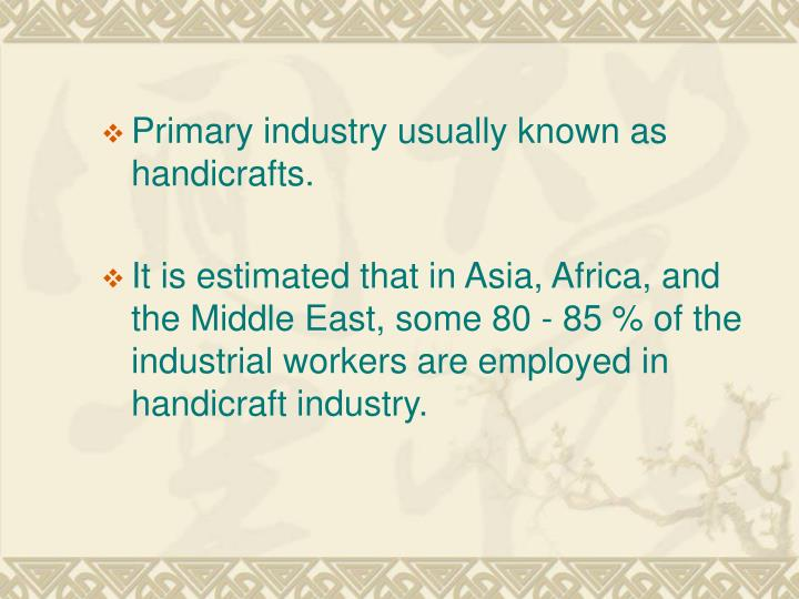 Primary industry usually known as handicrafts.