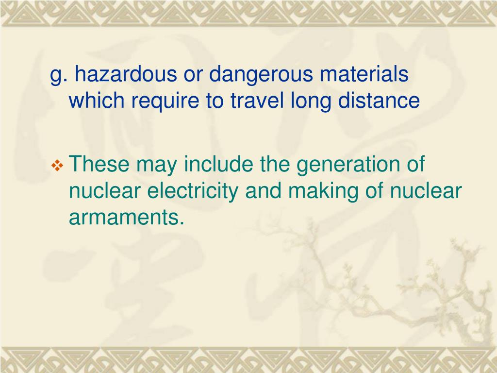 g. hazardous or dangerous materials which require to travel long distance