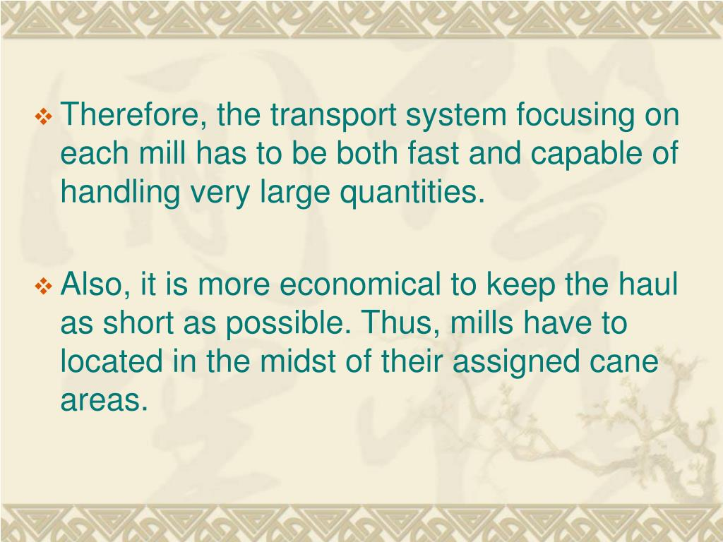 Therefore, the transport system focusing on each mill has to be both fast and capable of handling very large quantities.