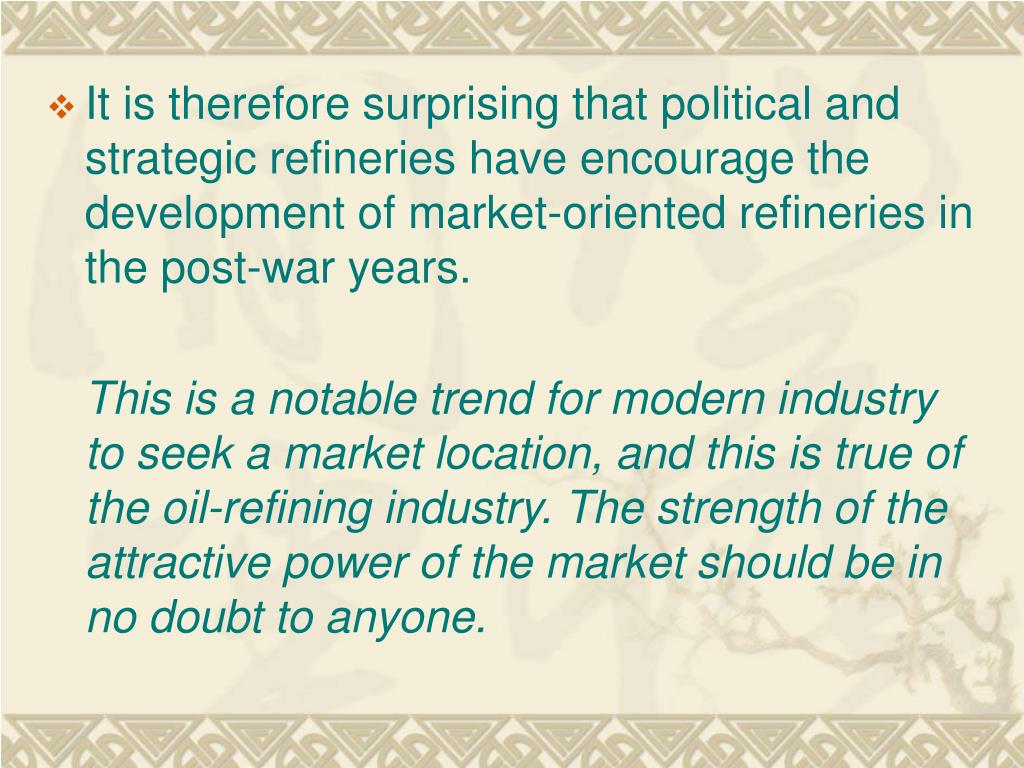 It is therefore surprising that political and strategic refineries have encourage the development of market-oriented refineries in the post-war years.