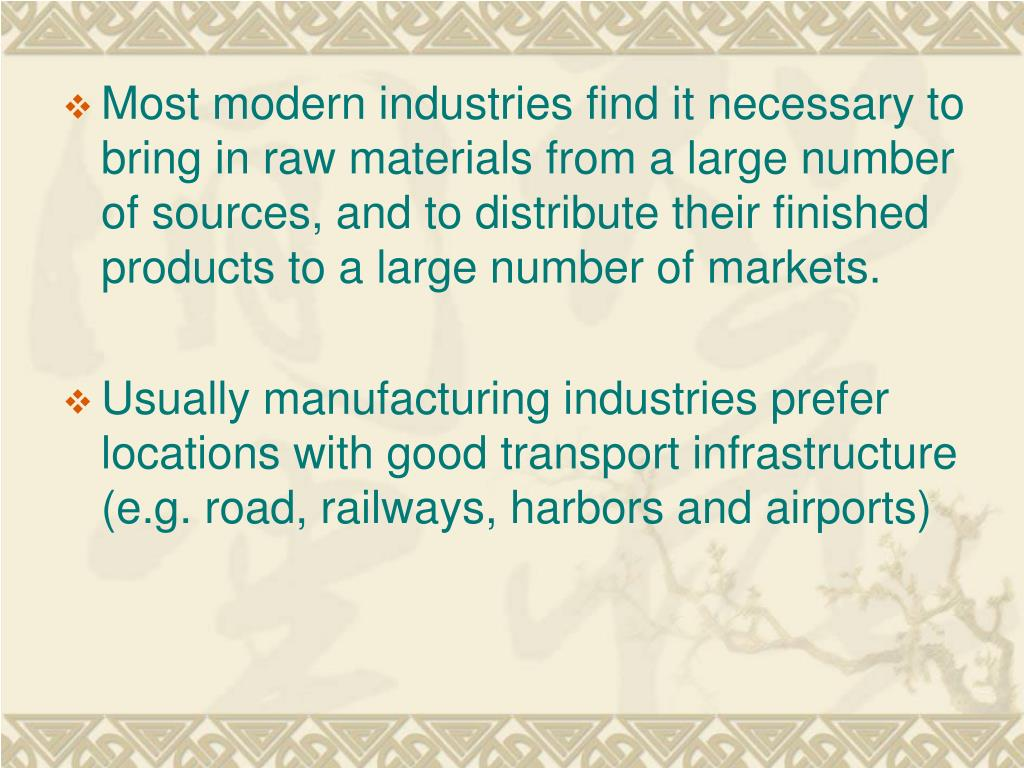 Most modern industries find it necessary to bring in raw materials from a large number of sources, and to distribute their finished products to a large number of markets.