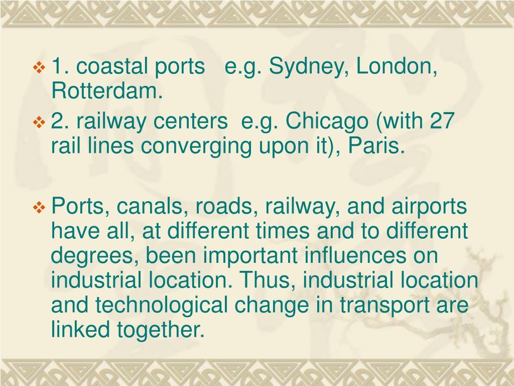 1. coastal ports   e.g. Sydney, London, Rotterdam.