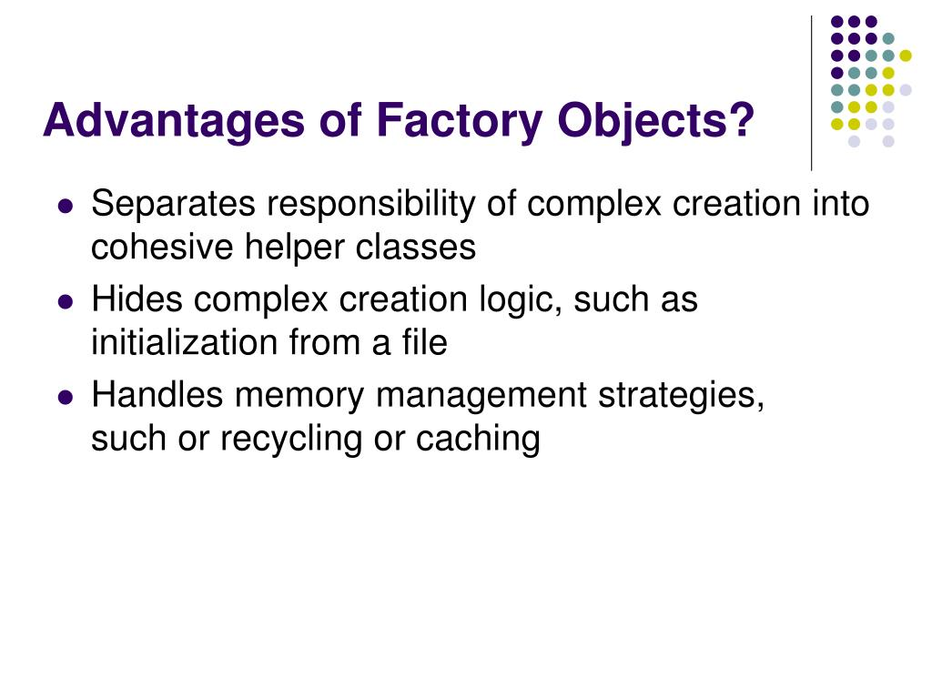 Advantages of Factory Objects?
