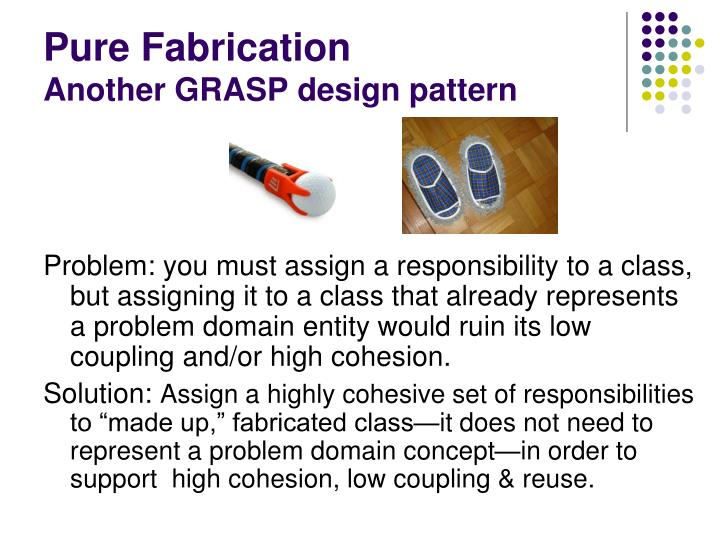 Pure fabrication another grasp design pattern