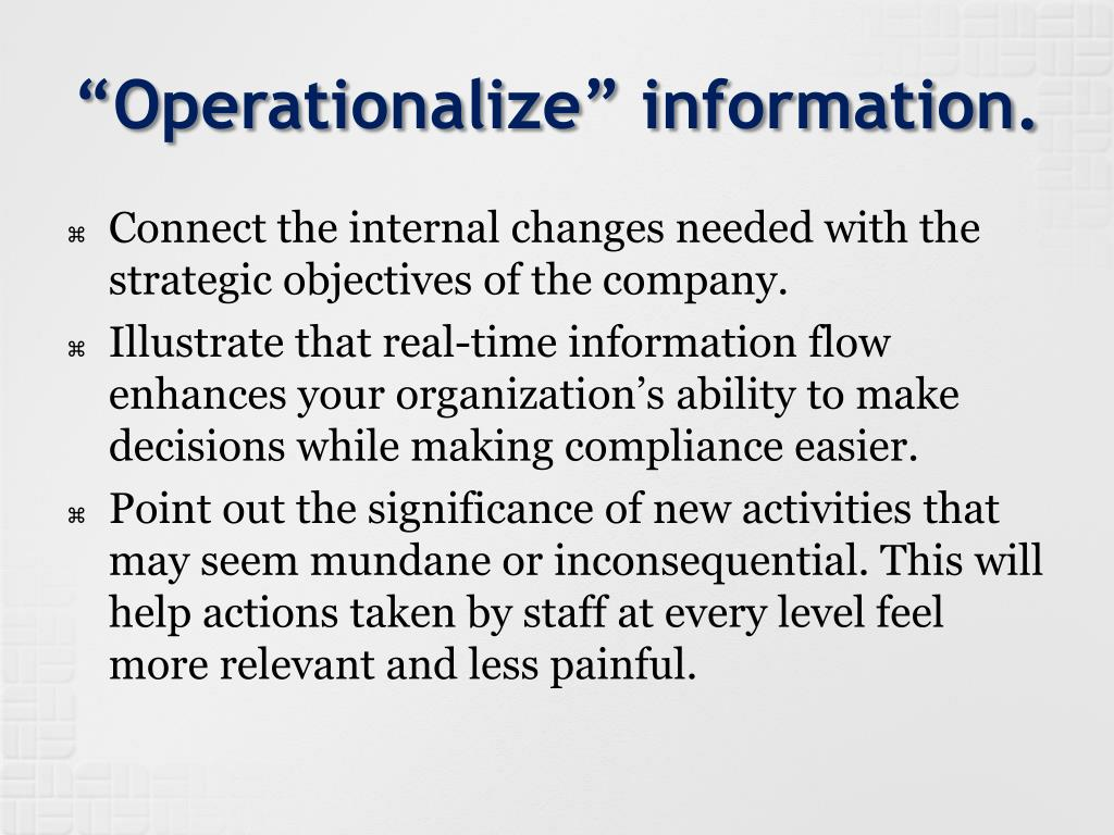 """Operationalize"" information."