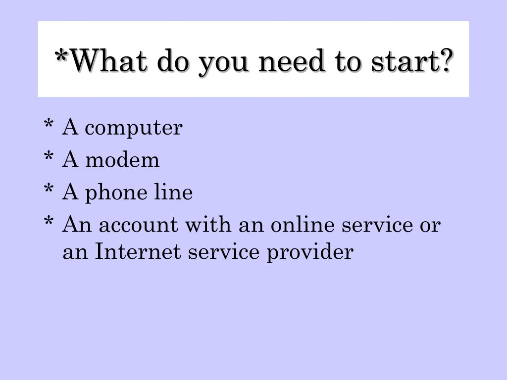 What do you need to start?