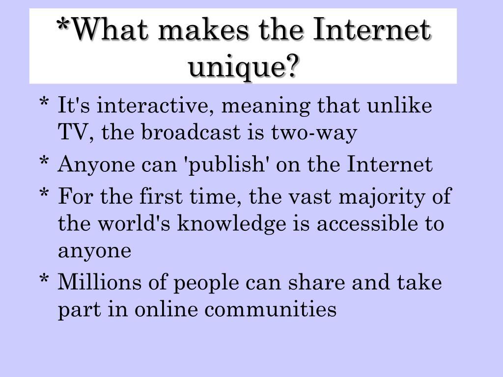 What makes the Internet unique?
