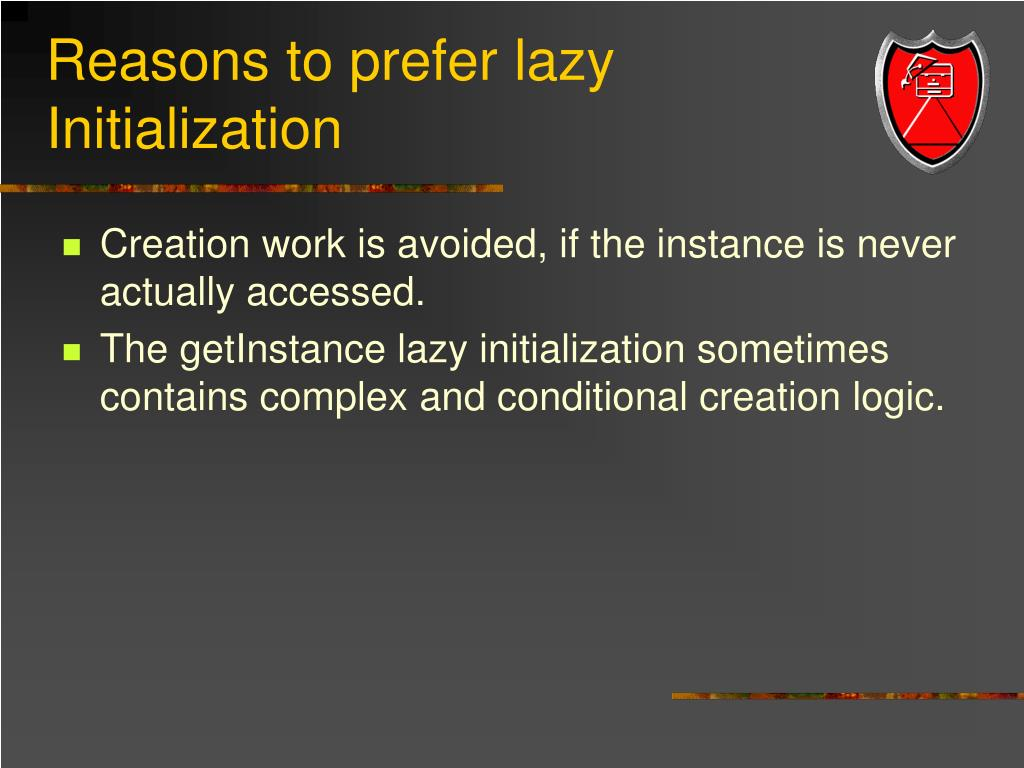 Reasons to prefer lazy Initialization