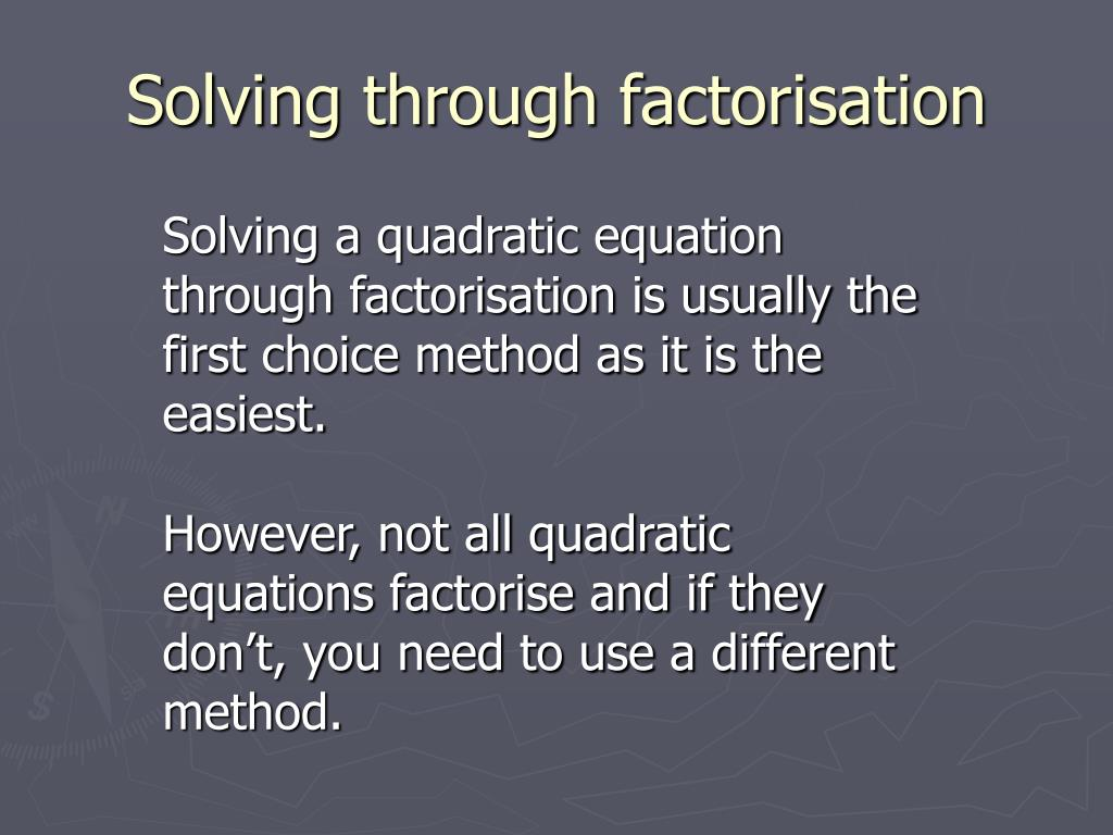 Solving through factorisation