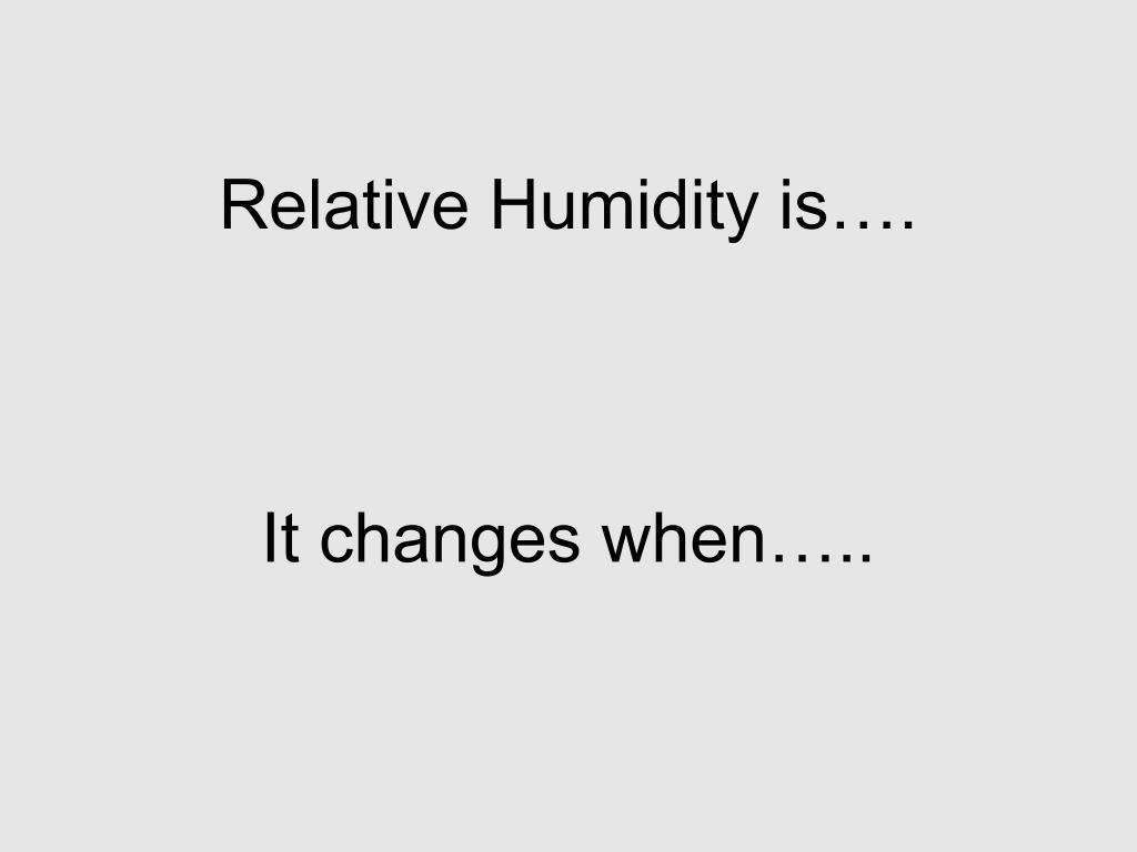 Relative Humidity is….