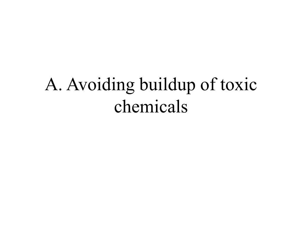 A. Avoiding buildup of toxic chemicals