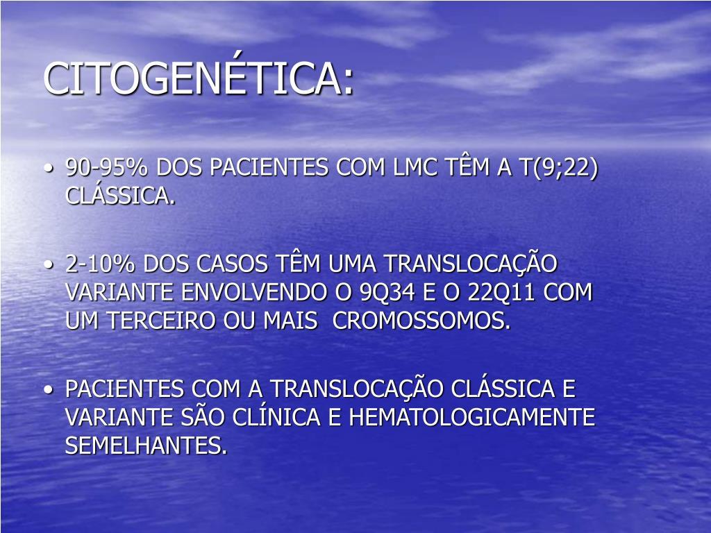 90-95% DOS PACIENTES COM LMC TÊM A T(9;22)    CLÁSSICA.