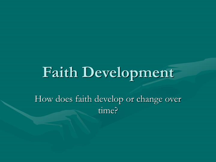 faith development 2018-06-01  i have chosen with this personal narrative to share common answers that i have offered, when others ask me about my christian faith.
