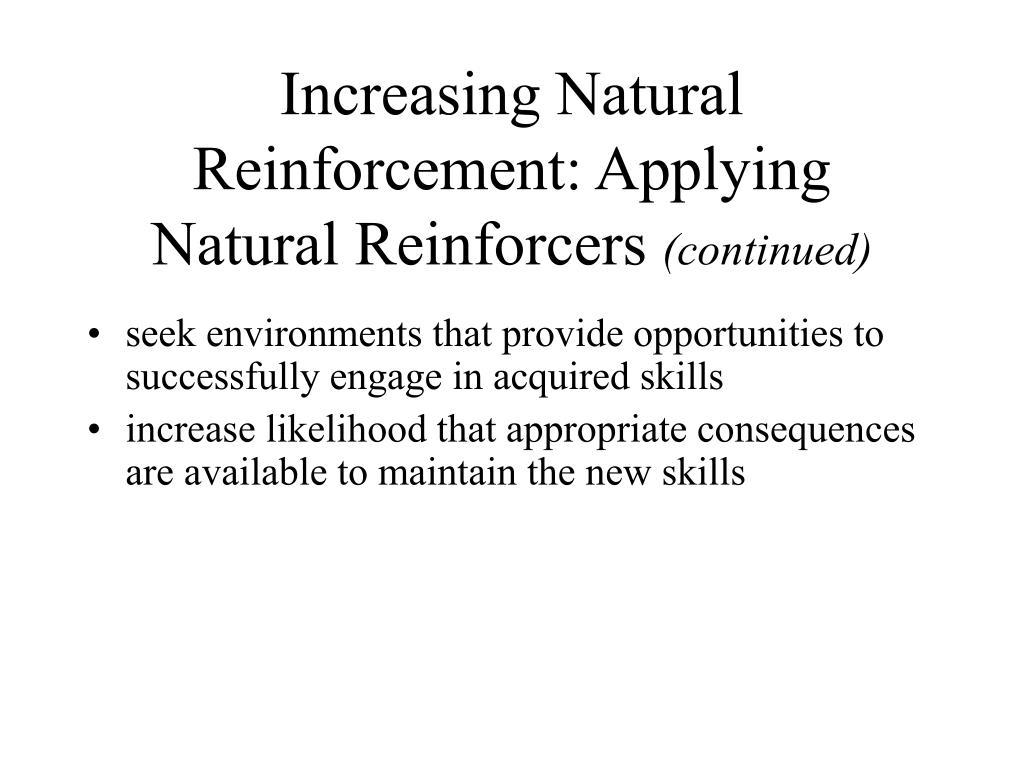 Increasing Natural Reinforcement: Applying