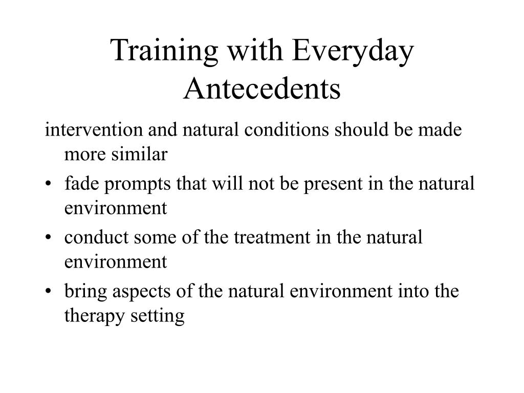 Training with Everyday Antecedents