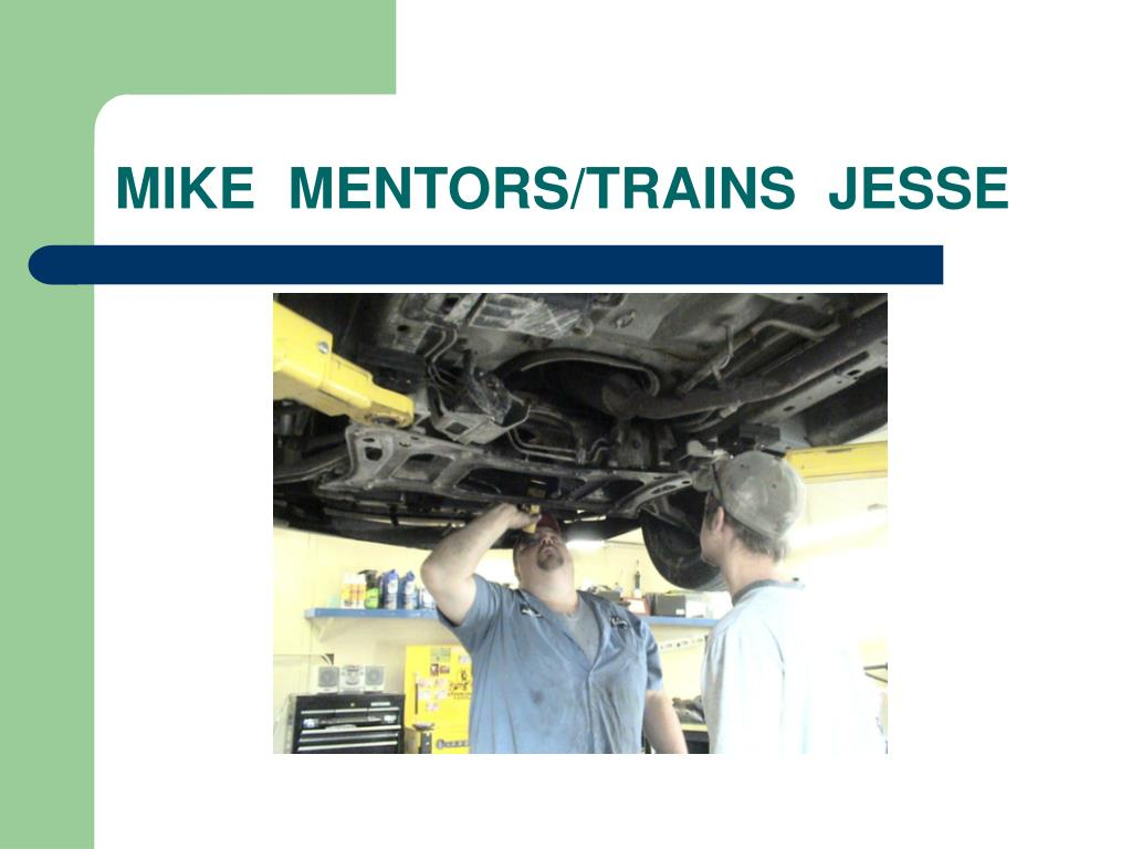 MIKE  MENTORS/TRAINS  JESSE