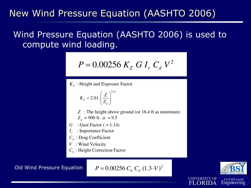 Wind Pressure Equation (AASHTO 2006) is used to compute wind loading.