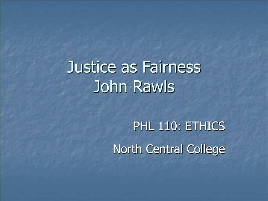 rawls justice is fairness Justice as fairness: a restatement is a 2001 work of political philosophy by john rawls, a revision of his 1971 classic a theory of justice (1971.