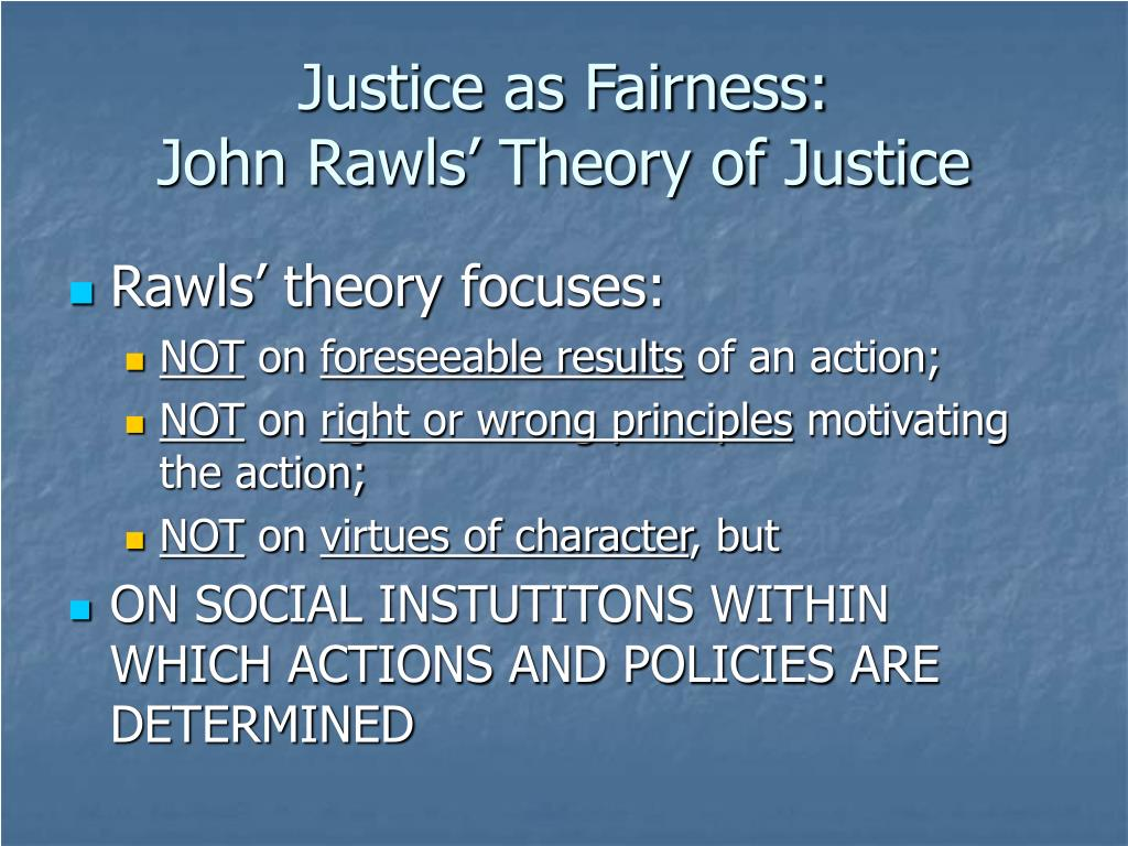 theory of justice rawls essay Please complete this essay with the main focus being on john rawls' theory of justice show that you understand the main components of that book, along.