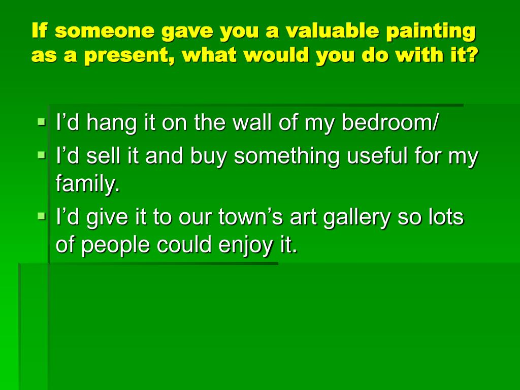 If someone gave you a valuable painting as a present, what would you do with it?