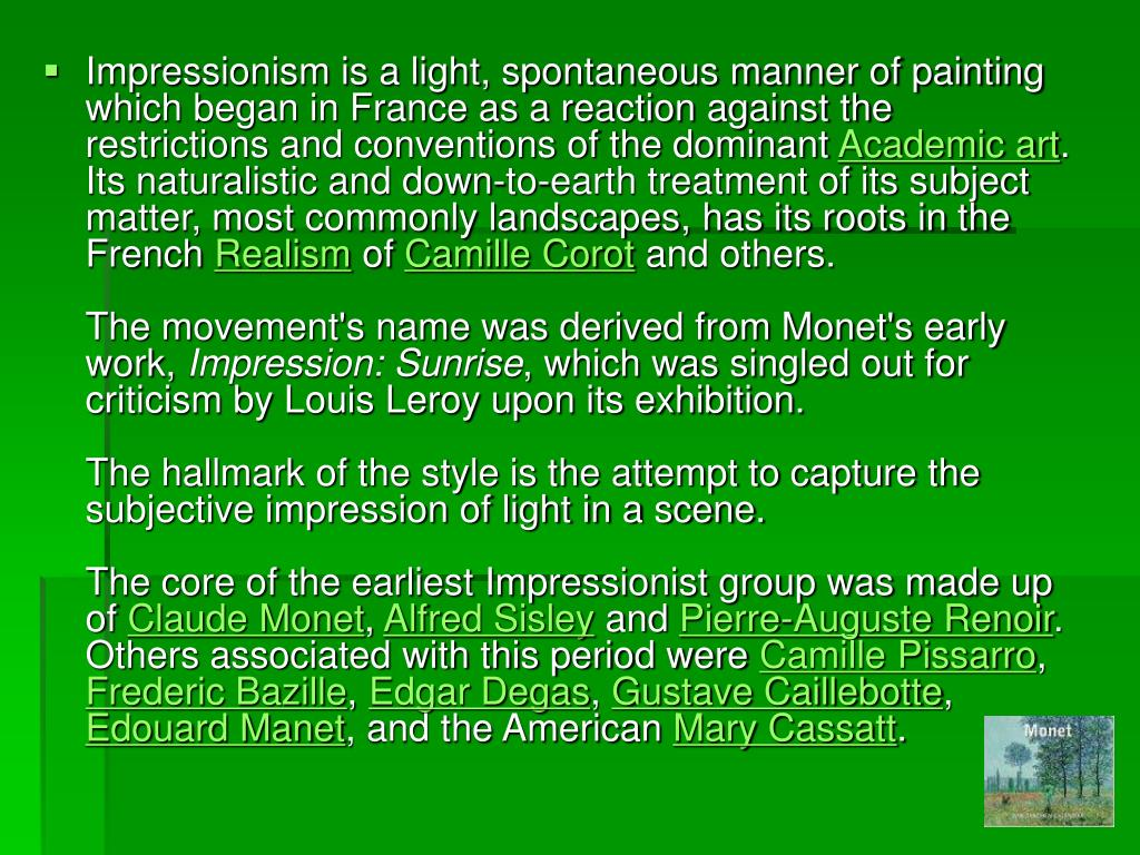 Impressionism is a light, spontaneous manner of painting which began in France as a reaction against the restrictions and conventions of the dominant