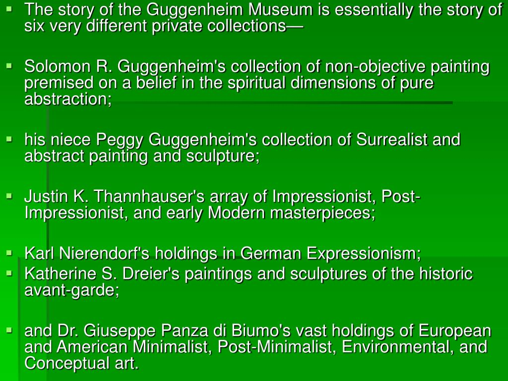 The story of the Guggenheim Museum is essentially the story of six very different private collections—