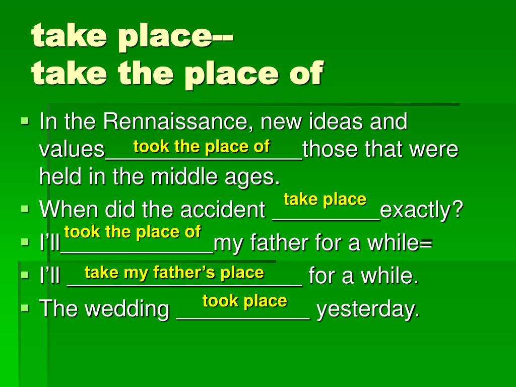 take place--